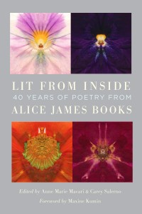Lit From Inside: 40 Years of Poetry from Alice James Books Edited by Anne Marie Macari & Carey Salerno (Alice James Books 2013)